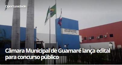 Câmara Municipal de Guamaré, RN, lança edital para concurso público